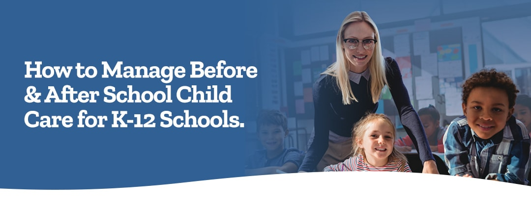 How to Manage Before & After Child Care for K-12 Schools banner