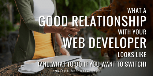 what a good relationship with your nonprofit web developer looks like and what to do if you want to switch