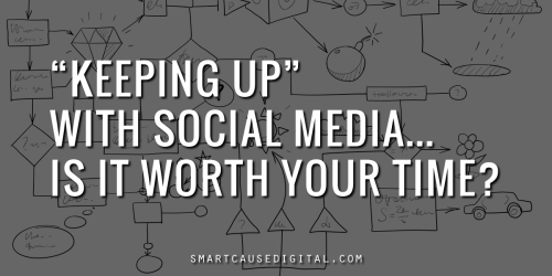 Keeping up with social media, is it worth your time?