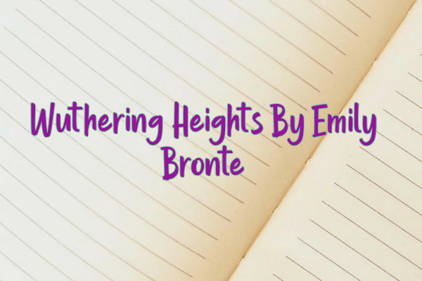 Wuthering Heights By Emily Bronte – Plot Summary