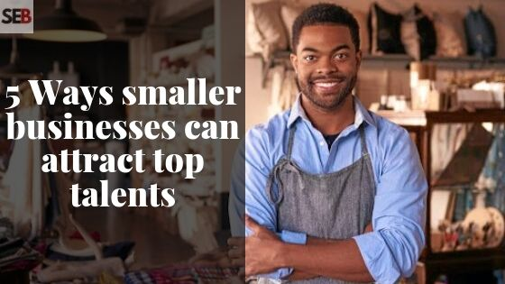 how small business can attract top talents - recruitment strategies - small business hiring