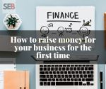 how to raise money for your business for the first time - crowdfunding, bank loans, angel investors