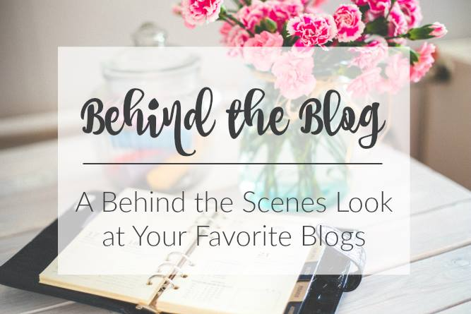 Behind the Blog - A Behind the Scenes Look at Your Favorite Blogs