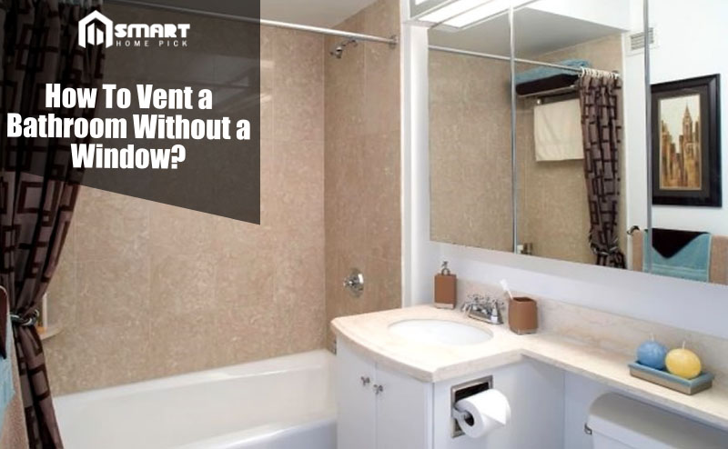 How To Vent a Bathroom Without a Window  Windowless
