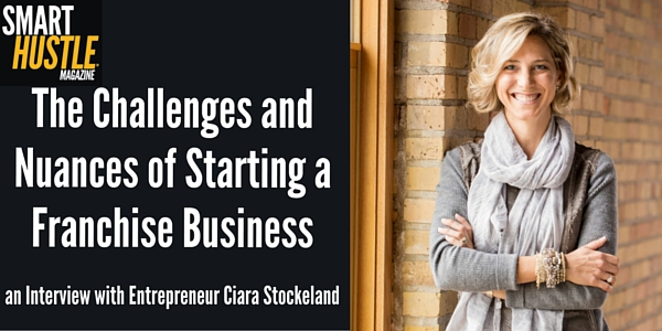Entrepreneur Ciara Stockeland on the Challenges and Nuances of Starting a Franchise Business