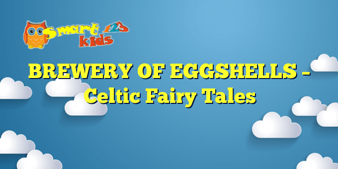 BREWERY OF EGGSHELLS – Celtic Fairy Tales