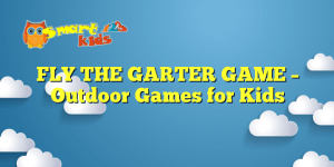 FLY THE GARTER GAME – Outdoor Games for Kids