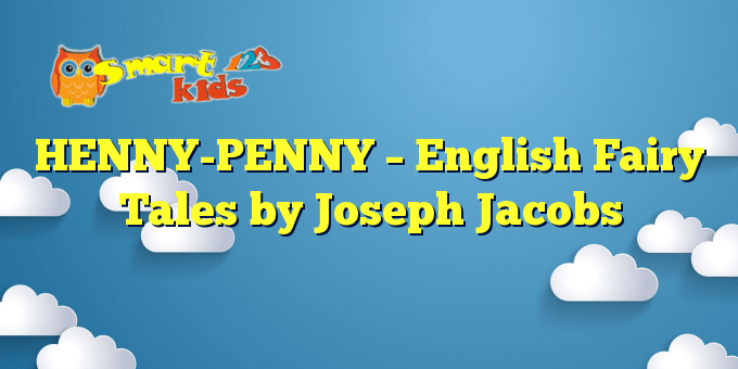 HENNY-PENNY – English Fairy Tales by Joseph Jacobs