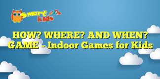 HOW? WHERE? AND WHEN? GAME – Indoor Games for Kids