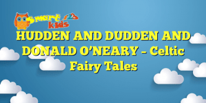 HUDDEN AND DUDDEN AND DONALD O'NEARY – Celtic Fairy Tales