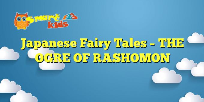 Japanese Fairy Tales – THE OGRE OF RASHOMON