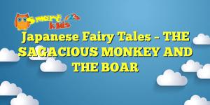 Japanese Fairy Tales – THE SAGACIOUS MONKEY AND THE BOAR