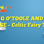 KING O'TOOLE AND HIS GOOSE – Celtic Fairy Tales