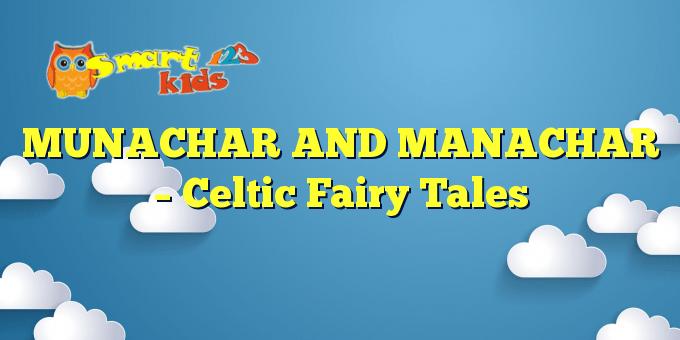MUNACHAR AND MANACHAR – Celtic Fairy Tales