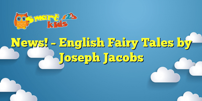 News! – English Fairy Tales by Joseph Jacobs