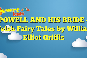 POWELL AND HIS BRIDE – Welsh Fairy Tales by William Elliot Griffis