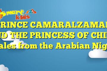 PRINCE CAMARALZAMAN AND THE PRINCESS OF CHINA – Tales from the Arabian Nights