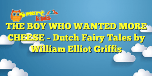 Read more about the article THE BOY WHO WANTED MORE CHEESE – Dutch Fairy Tales by William Elliot Griffis