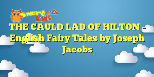 Read more about the article THE CAULD LAD OF HILTON – English Fairy Tales by Joseph Jacobs