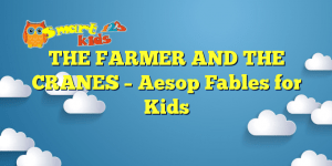 Read more about the article THE FARMER AND THE CRANES – Aesop Fables for Kids