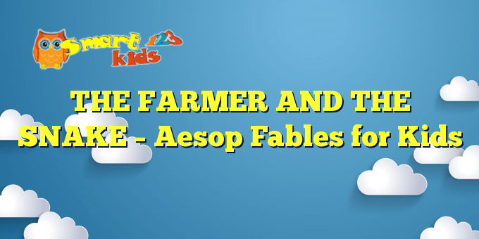 THE FARMER AND THE SNAKE – Aesop Fables for Kids