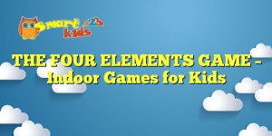 Read more about the article THE FOUR ELEMENTS GAME – Indoor Games for Kids