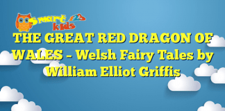 THE GREAT RED DRAGON OF WALES – Welsh Fairy Tales by William Elliot Griffis