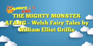 Read more about the article THE MIGHTY MONSTER AFANG – Welsh Fairy Tales by William Elliot Griffis