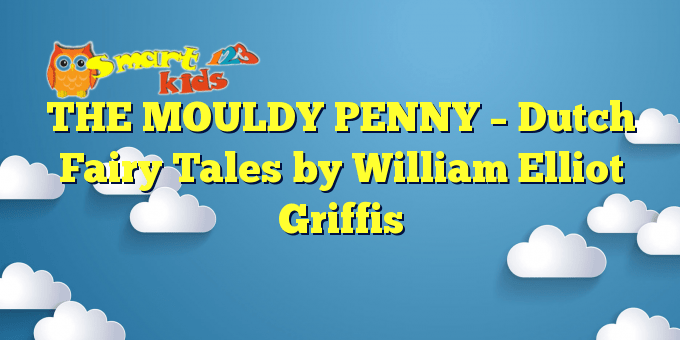 THE MOULDY PENNY – Dutch Fairy Tales by William Elliot Griffis