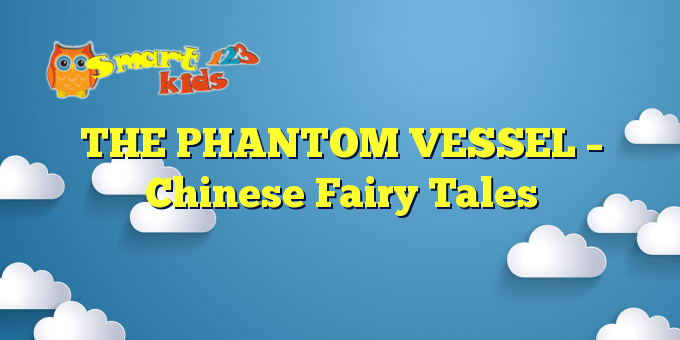 THE PHANTOM VESSEL – Chinese Fairy Tales