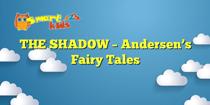 THE SHADOW – Andersen's Fairy Tales