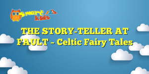 Read more about the article THE STORY-TELLER AT FAULT – Celtic Fairy Tales