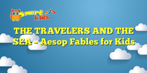 Read more about the article THE TRAVELERS AND THE SEA – Aesop Fables for Kids