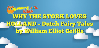 WHY THE STORK LOVES HOLLAND – Dutch Fairy Tales by William Elliot Griffis