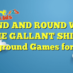 ROUND AND ROUND WENT THE GALLANT SHIP – Playground Games for Kids