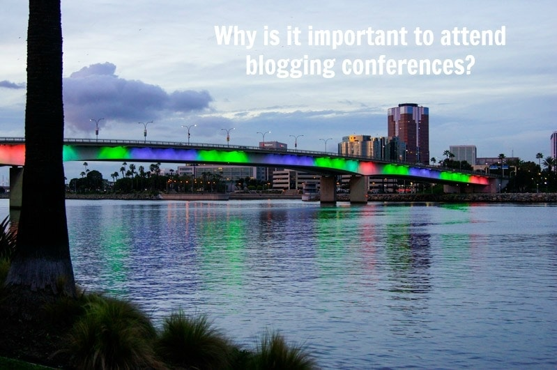 Three main reasons you should attend blogger conferences