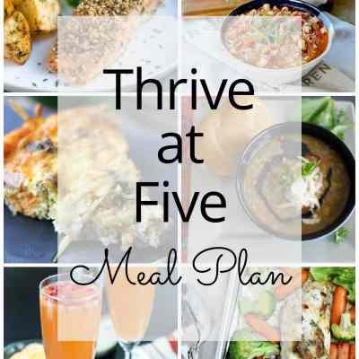 Thrive at Five Meal Plan – Week #7