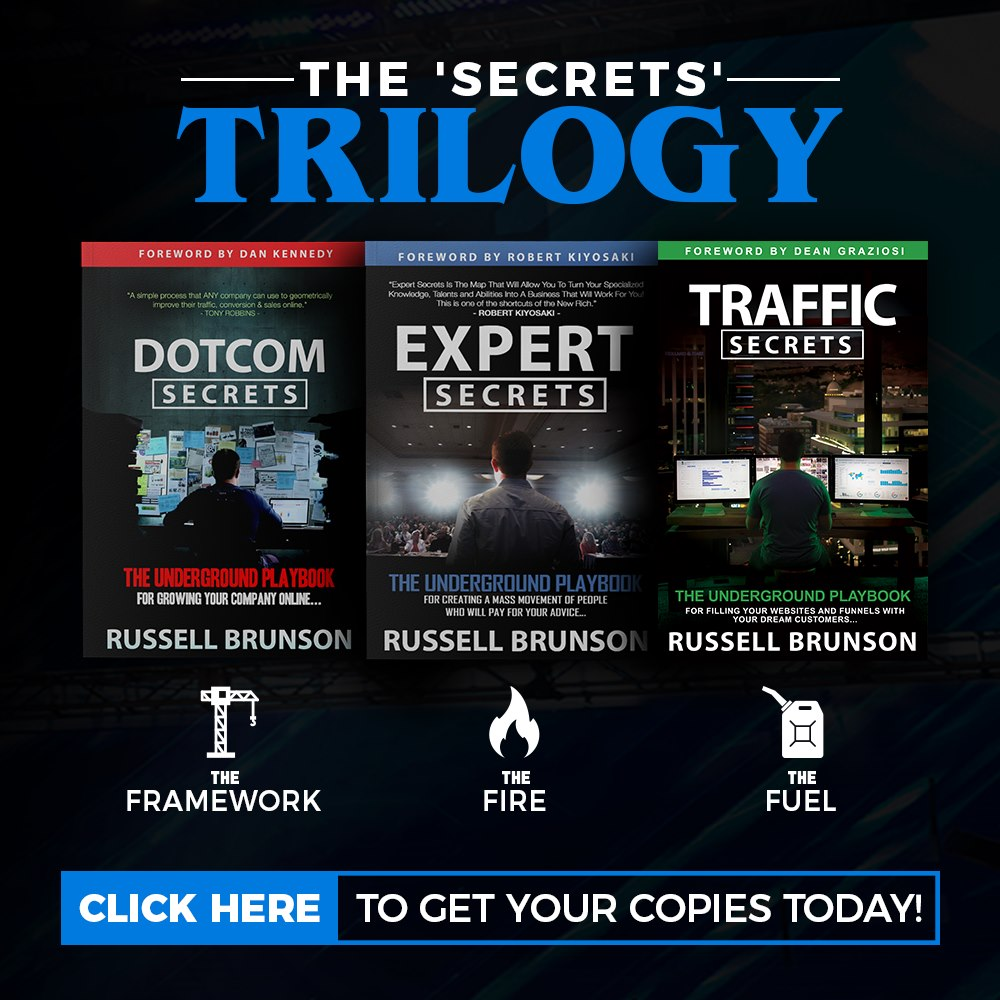 The Secrets Trilogy is a box set of hard bound copies of Russell Brunson's books DotCom Secrets, Expert Secrets and Traffic Secrets. Russell Brunson is the CEO of ClickFunnels.