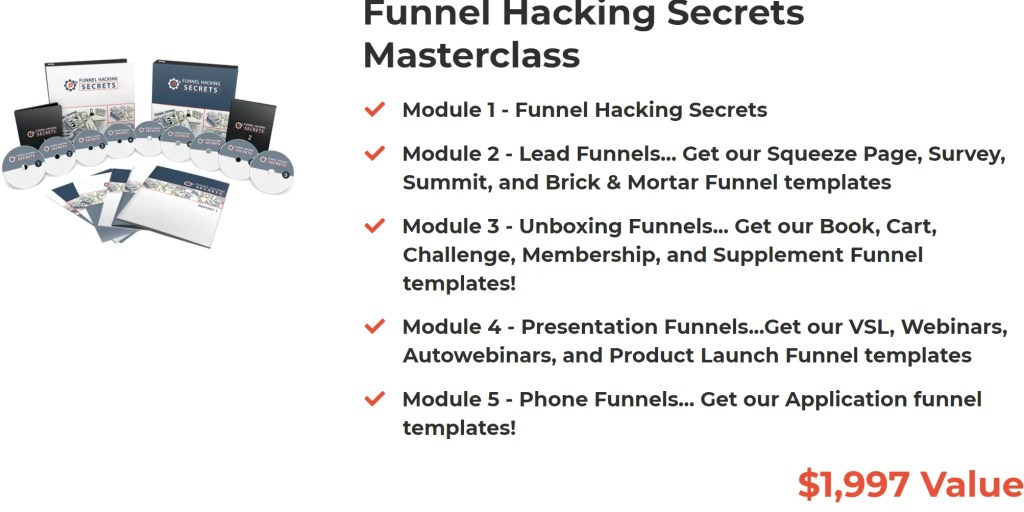 Funnel Hacking Secrets Masterclass combines 6 months of ClickFunnels Platinum with bonus training programs including Funnel Hacking Secrets Masterclass where you learn how to build all types of funnels and you get multiple funnel templates