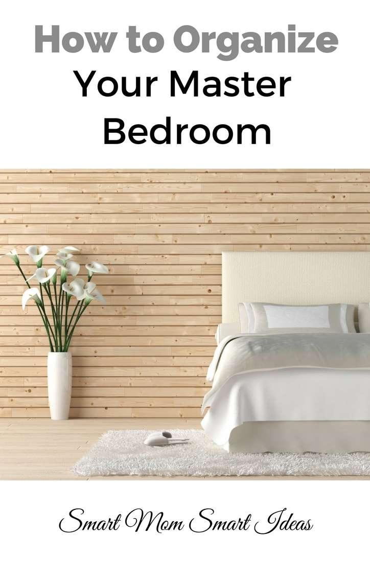 Bedroom Organization In 4 Easy Steps Organize Declutter Smart Mom Smart Ideas