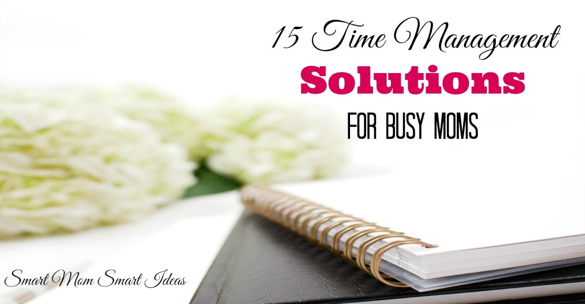 15 Time Management Solutions For Busy Moms