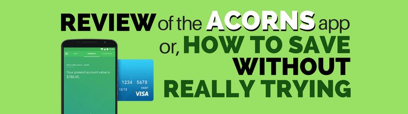 A Review of the Acorns App (or, How to Save $20k Without Even Trying)