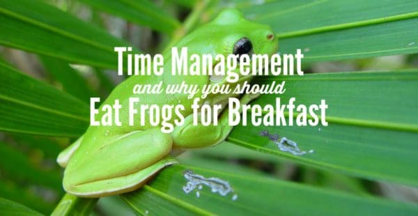 time management - why you should eat frogs for breakfast