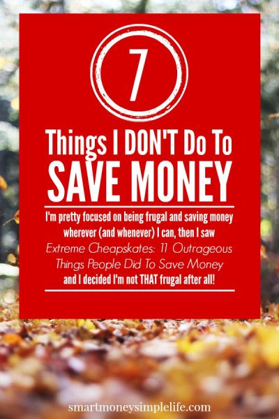 7 things I wont do to save money