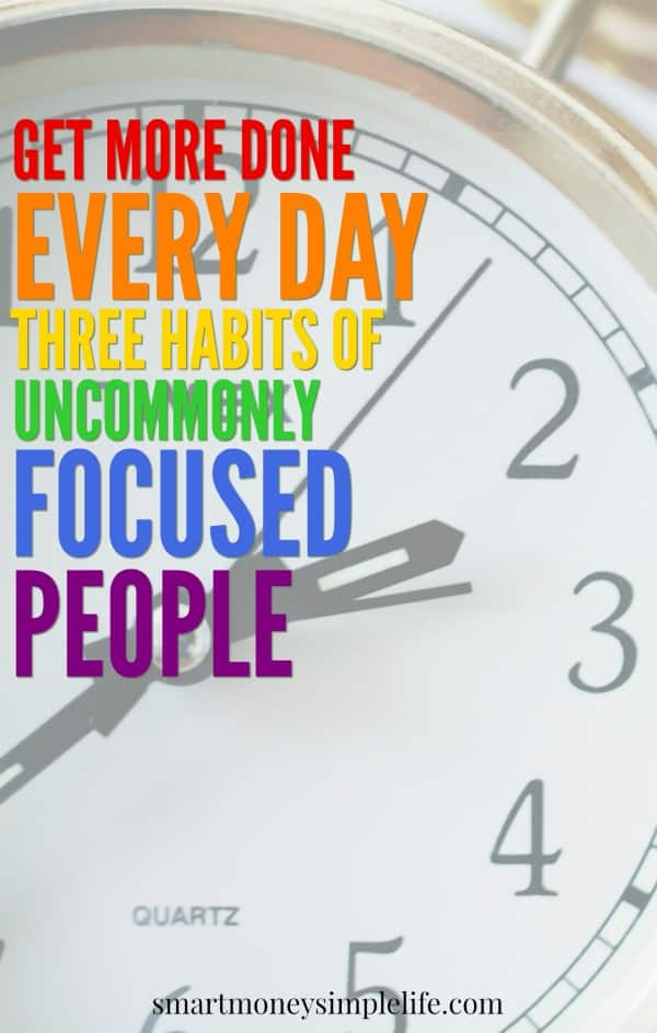 three habits uncommonly focused people
