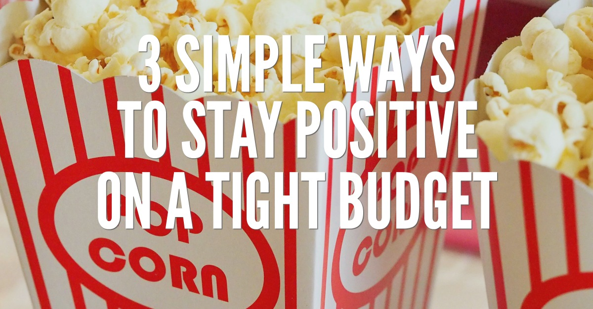 three simple ways to stay positive on a tight budget