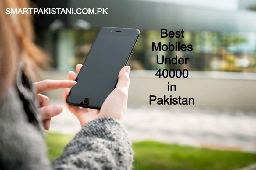 best mobiles under 40000 in pakistan