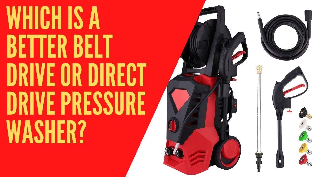 Which Is A Better Belt Drive Or Direct Drive Pressure Washer?