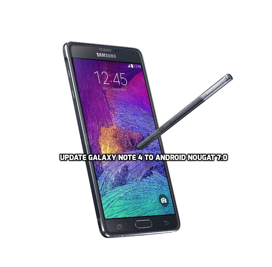 Guide to download & Update Galaxy Note 4 to Android Nougat 7.0 [AOSP ROM]