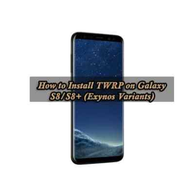 How to Install TWRP on Galaxy S8/S8+ (Exynos Variants)
